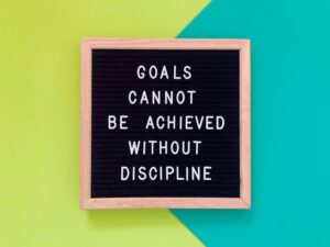 Goals cannot be achieved without discipline